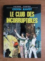 Anticariat: Pierre Castex - Citoyen Jeantet, le club des incorruptibles
