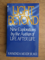 Anticariat: Raymond A. Moody - The light beyond