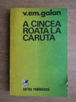 Anticariat: V. Em. Galan - A cincea roata de la caruta
