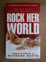 Adam Glasser - Rock her world. The sex guide for the modern man
