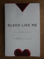 Anticariat: C. Desir - Bleed like me