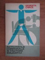 Anticariat: Georgeta Chirita - Activitatile corporale si factorii educativi