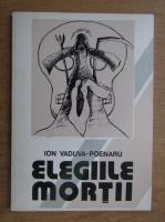 Anticariat: Ion Vaduva Poenaru - Elegiile mortii