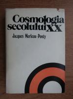 Jacques Merleau Ponty - Cosmologia secolului XX