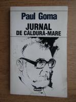 Anticariat: Paul Goma - Jurnal de caldura-mare