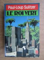 Anticariat: Paul Loup Sulitzer - Le Roi Vert
