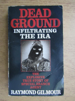 Anticariat: Raymond Gilmour - Dead ground. Infiltrating the IRA