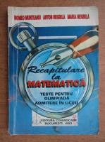 Romeo Munteanu, Anton Negrila - Recapitulare la matematica. Teste pentru olimpiada, admitere la liceu