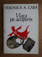 Veronica A. Cara - Viata pe acoperis