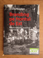 Anticariat: Aneta Bogdan - Branding pe frontul de est