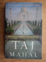 Diana Preston, Michael Preston - Taj Mahal. Passion and genius at the heart of the Moghul Empire