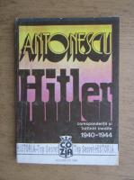 Anticariat: Florin Constantiniu - Antonescu-Hitler. Corespondenta si intalniri inedite 1940-1944 (volumul 2)