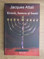 Anticariat: Jacques Attali - Evreii, lumea si banii