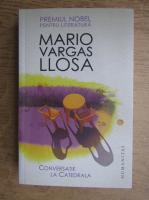 Mario Vargas Llosa - Conversatie la Catedrala