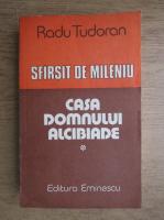 Radu Tudoran - Sfarsit de mileniu. Casa Domnului Alcibiade (volumul 1)