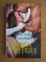 Anticariat: Sabrina Jeffries - Sa nu seduci un crai