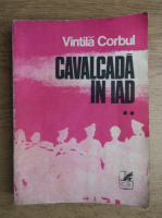 Anticariat: Vintila Corbul - Cavalcada in Iad (volumul 2)