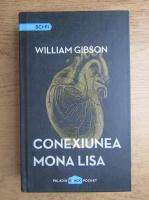 William Gibson - Conexiunea Mona Lisa