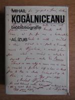 Al. Zub - Mihail Kogalniceanu 1817-1891, bibliografie