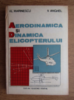 Alexandru Marinescu, V. Anghel - Aerodinamica si dinamica elicopterului