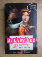 Cynthia Hand - My lady Jane. Not entirely the true story
