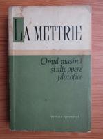 Anticariat: La Mettrie - Omul masina si alte opere filozofice