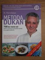 Anticariat: Pierre Dukan - Metoda Dukan. 700 de retete noi pentru a ajunge la greutatea corecta si a o pastra definitiv (volumul 18)