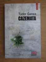 Anticariat: Tudor Ganea - Cazemata