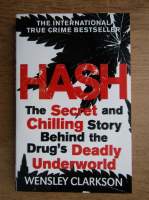 Anticariat: Wensley Clarkson - Hash, the secret and chilling story behind the drug's deadly underworld