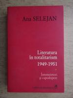 Ana Selejan - Literatura in totalitarism 1949-1951, volumul 1. Intemeietori si capodopere