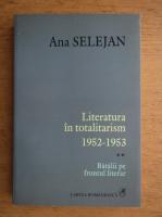 Ana Selejan - Literatura in totalitarism, volumul 2. Batalii pe frontul literar
