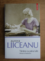 Aurora Liiceanu - Tanara cu parul alb. Misterul Nabokov