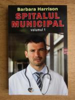 Anticariat: Barbara Harrison - Spitalul municipal (volumul 1)