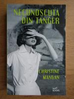 Anticariat: Christine Mangan - Necunoscuta din Tanger