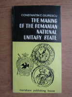 Anticariat: Constantin C. Giurescu - The making of the romanian national unitary state