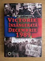 Constantin Corneanu - Victorie insangerata, decembie 1989 (cu autograful autorului)