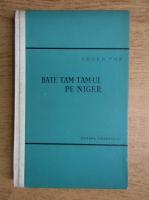 Eugen Pop - Bate tam-tam-ul pe Niger