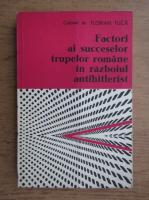 Anticariat: Florian Tuca - Factori ai succeselor trupelor romane in razboiul antihitlerist