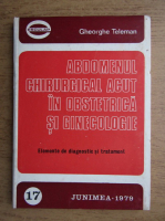 Anticariat: Gheorghe Teleman - Abdomenul chirurgical acut in obstetrica si ginecologie