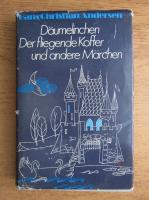 Hans Christian Andersen - Daumelinchen Der fligende Koffer und andere Marchen