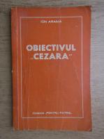 Ion Arama - Obiectivul Cezara