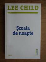 Anticariat: Lee Child - Scoala de noapte