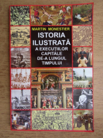 Martin Monestier - Istoria ilustrata a executiilor capitale de-a lungul timpului