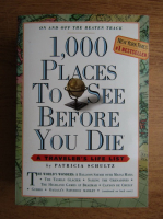 Anticariat: Patricia Schultz - 1000 places to see before you die. A traveler's life list