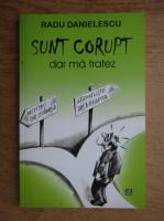 Radu Danielescu - Sunt corupt, dar ma tratez