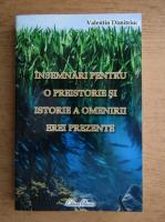 Anticariat: Valentin Dimitriuc - Insemnari pentru o preistorie si istorie a omenirii erei prezente