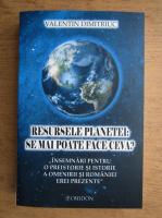 Anticariat: Valentin Dimitriuc - Resursele planetei, se mai poate face ceva?