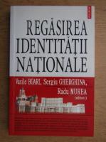 Anticariat: Vasile Boari - Regasirea identitatii nationale