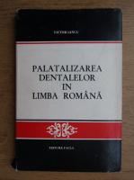Anticariat: Victor Iancu - Palatalizarea dentalelor in limba romana