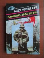 Anticariat: Alex Wassilieff - Submarinul fara echipaj
